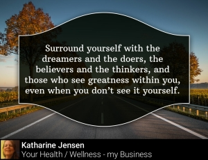 Surround yourself with dreamers and doers