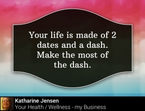 Your life is made of 2 dates and a dash.