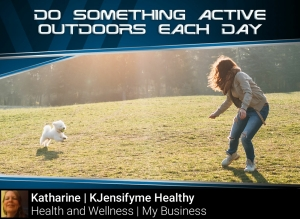 Do something active outdoors each day