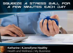 Tip #7 Squeeze a stress ball