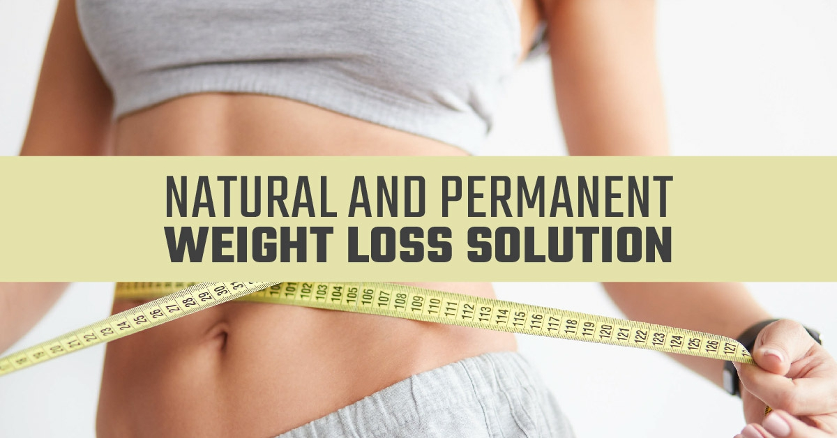 Natural and Permanent Weight Loss Solution!