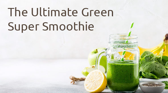 The Ultimate Green Super Smoothie